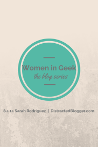Women in Geek  Sarah Rodriguez