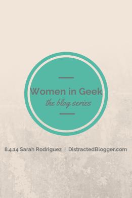 Women in Geek  Sarah Rodriguez