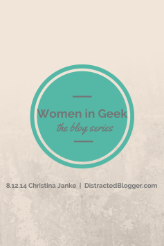 Women in Geek Christina Janke